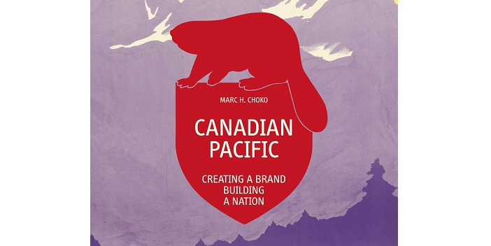 Fascinating Book- CANADIAN PACIFIC: Creating A Brand, Building A Nation