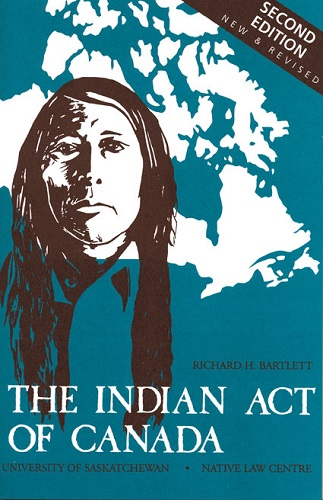 the indian act of canada 2nd edition richard h bartlett